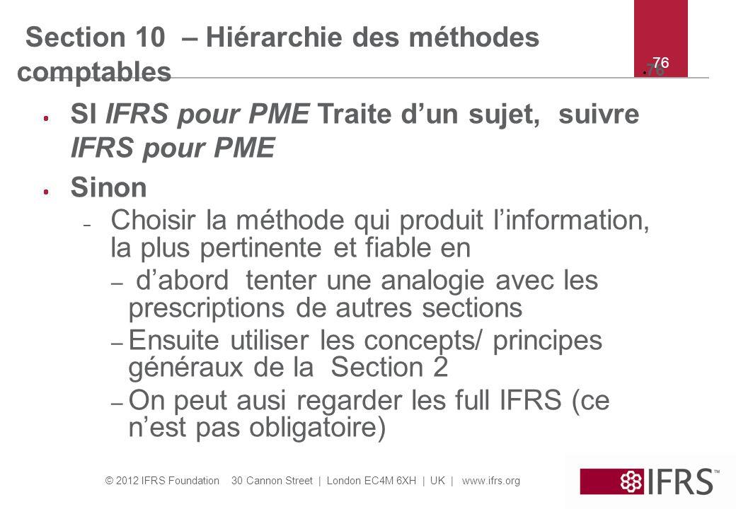 © 2012 IFRS Foundation 30 Cannon Street   London EC4M 6XH   UK   www.ifrs.org 76 Section 10 – Hiérarchie des méthodes comptables SI IFRS pour PME Trai