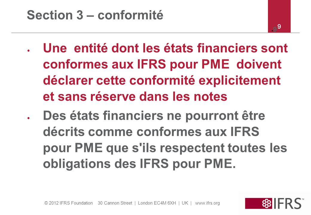 © 2012 IFRS Foundation 30 Cannon Street | London EC4M 6XH | UK | www.ifrs.org 9 Section 3 – conformité Une entité dont les états financiers sont confo