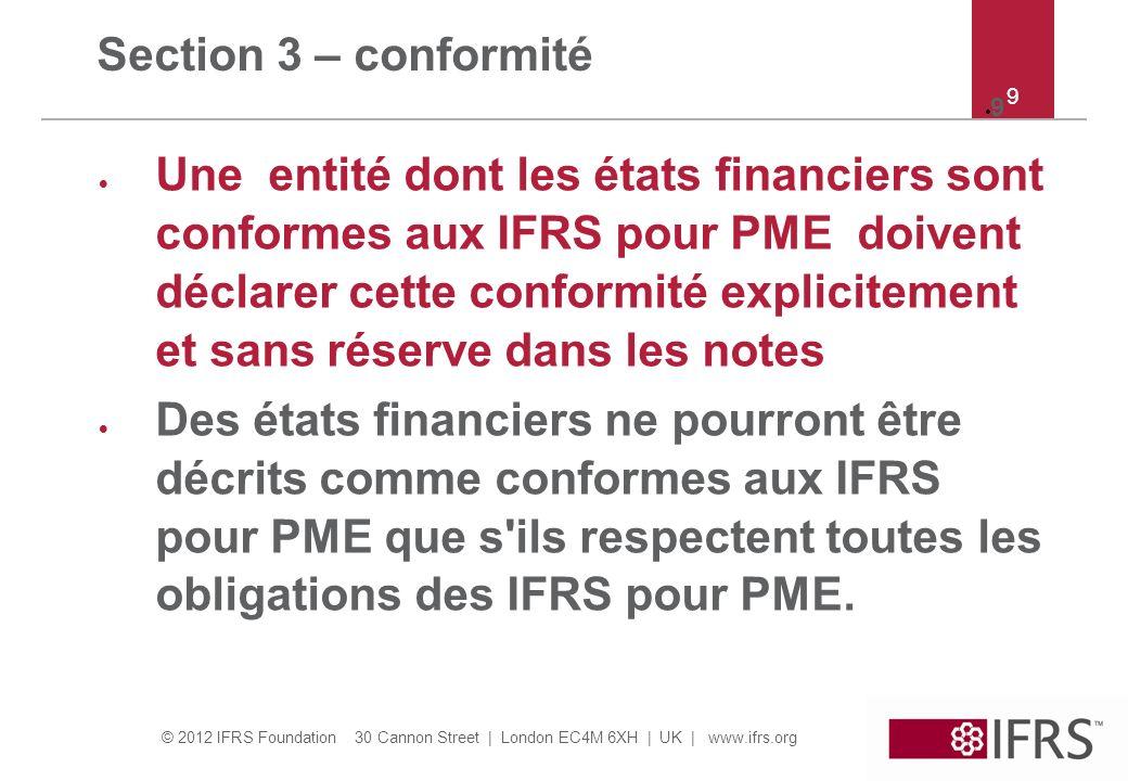 © 2012 IFRS Foundation 30 Cannon Street   London EC4M 6XH   UK   www.ifrs.org 10 Section 3 – déclaration de conformité Ex 1*: Une entité établit ses états financiers consolidés pour l année se terminant le 31 Décembre 20X2 en accord avec les IFRS pour PME.