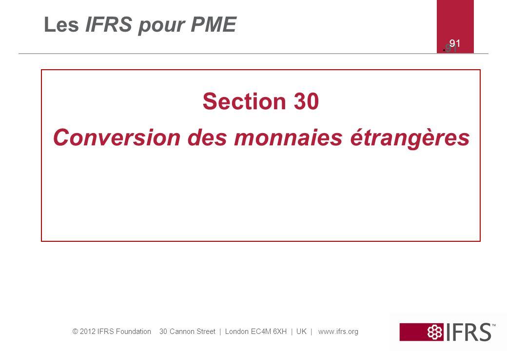 © 2012 IFRS Foundation 30 Cannon Street   London EC4M 6XH   UK   www.ifrs.org 91 Les IFRS pour PME Section 30 Conversion des monnaies étrangères