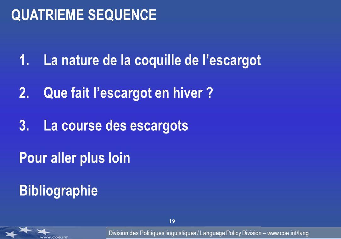 Division des Politiques linguistiques / Language Policy Division – www.coe.int/lang 19 QUATRIEME SEQUENCE 1.La nature de la coquille de lescargot 2.Qu