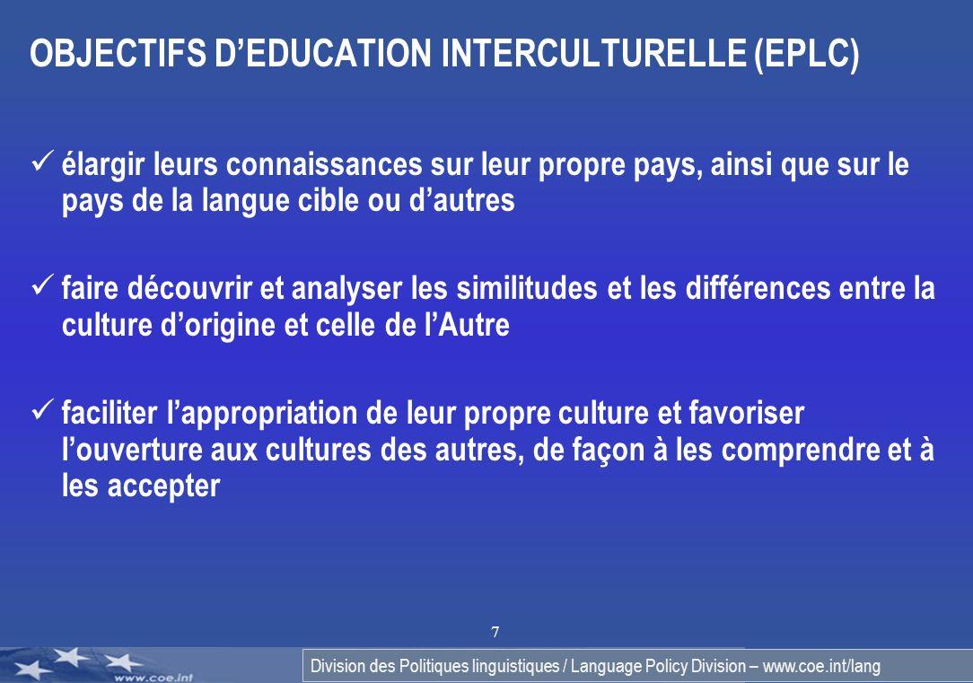 Division des Politiques linguistiques / Language Policy Division – www.coe.int/lang 7 OBJECTIFS DEDUCATION INTERCULTURELLE (EPLC) élargir leurs connai