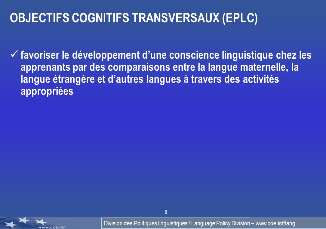 Division des Politiques linguistiques / Language Policy Division – www.coe.int/lang 8 OBJECTIFS COGNITIFS TRANSVERSAUX (EPLC) favoriser le développeme