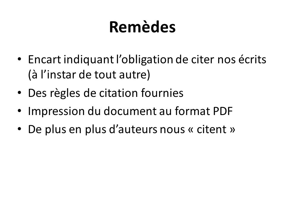 Remèdes Encart indiquant lobligation de citer nos écrits (à linstar de tout autre) Des règles de citation fournies Impression du document au format PDF De plus en plus dauteurs nous « citent »