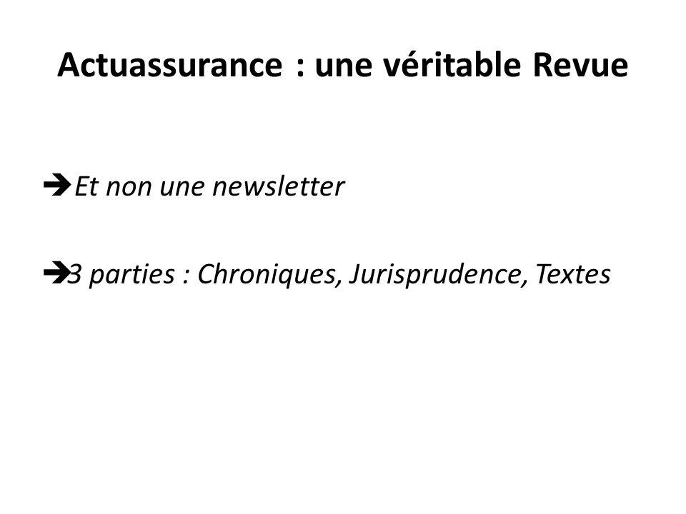 Actuassurance : une véritable Revue Et non une newsletter 3 parties : Chroniques, Jurisprudence, Textes