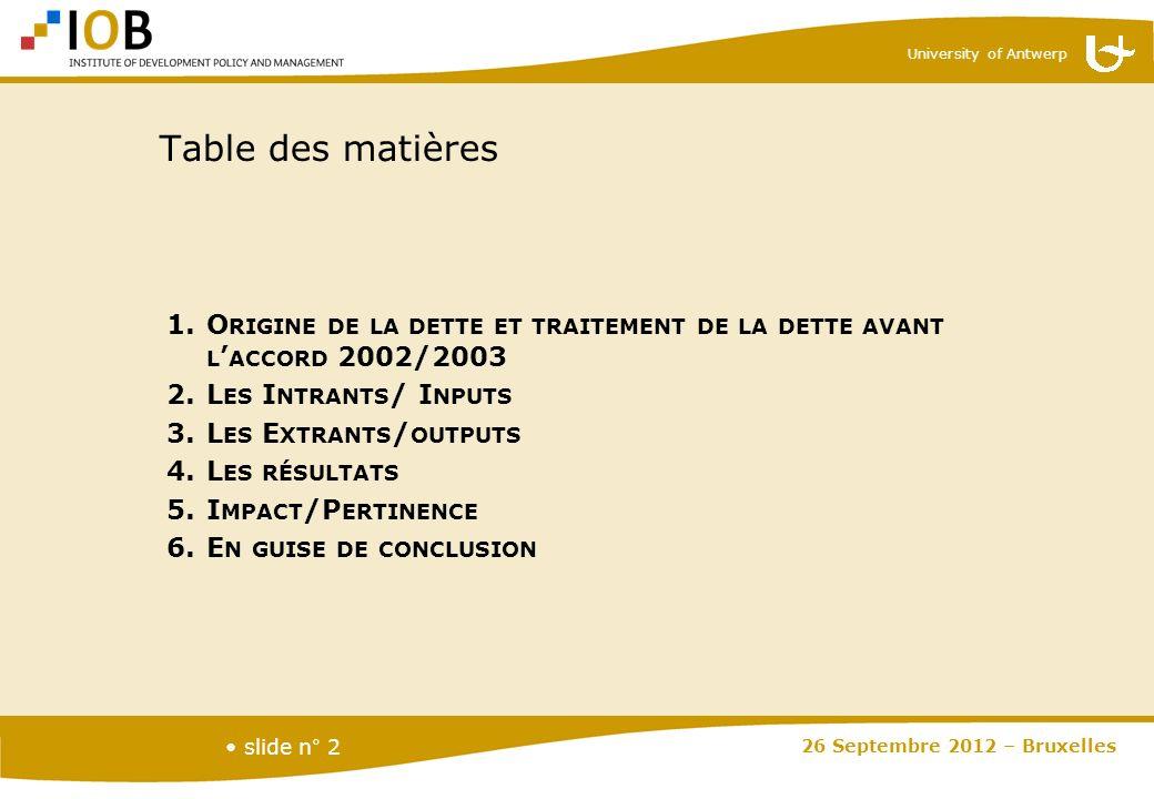 University of Antwerp slide n° 2 Table des matières 1.O RIGINE DE LA DETTE ET TRAITEMENT DE LA DETTE AVANT L ACCORD 2002/2003 2.L ES I NTRANTS / I NPU