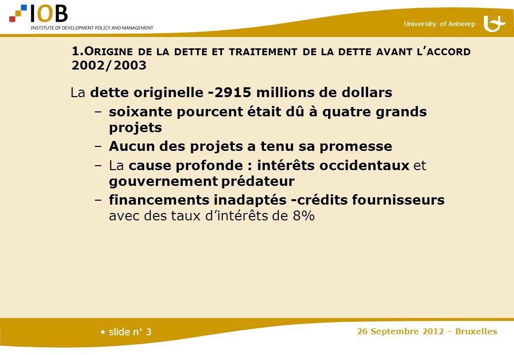 University of Antwerp slide n° 3 La dette originelle -2915 millions de dollars –soixante pourcent était dû à quatre grands projets –Aucun des projets
