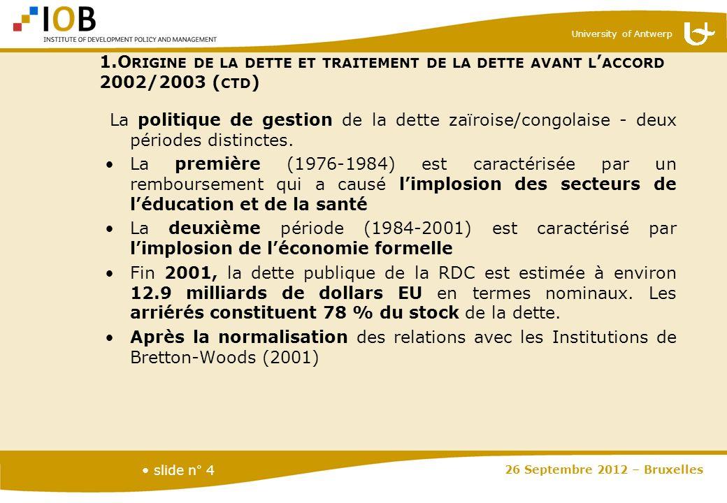 University of Antwerp slide n° 4 La politique de gestion de la dette zaïroise/congolaise - deux périodes distinctes. La première (1976-1984) est carac