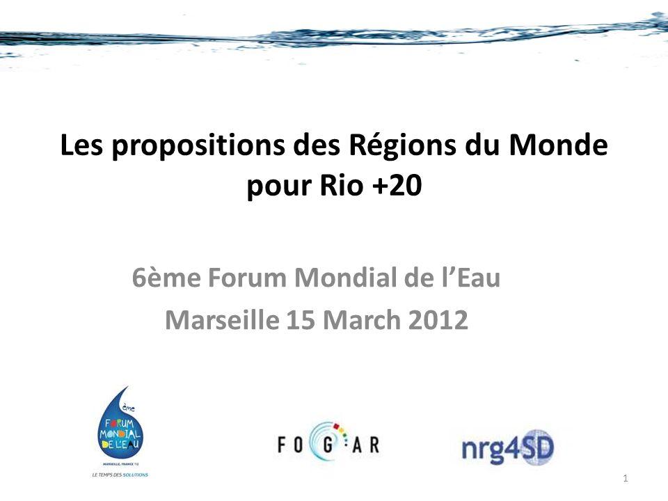 Les propositions des Régions du Monde pour Rio +20 6ème Forum Mondial de lEau Marseille 15 March 2012 1