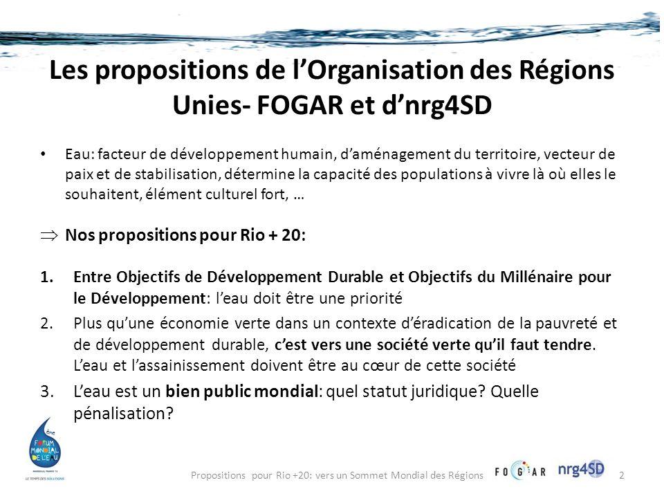 Les propositions de lOrganisation des Régions Unies- FOGAR et dnrg4SD Eau: facteur de développement humain, daménagement du territoire, vecteur de pai