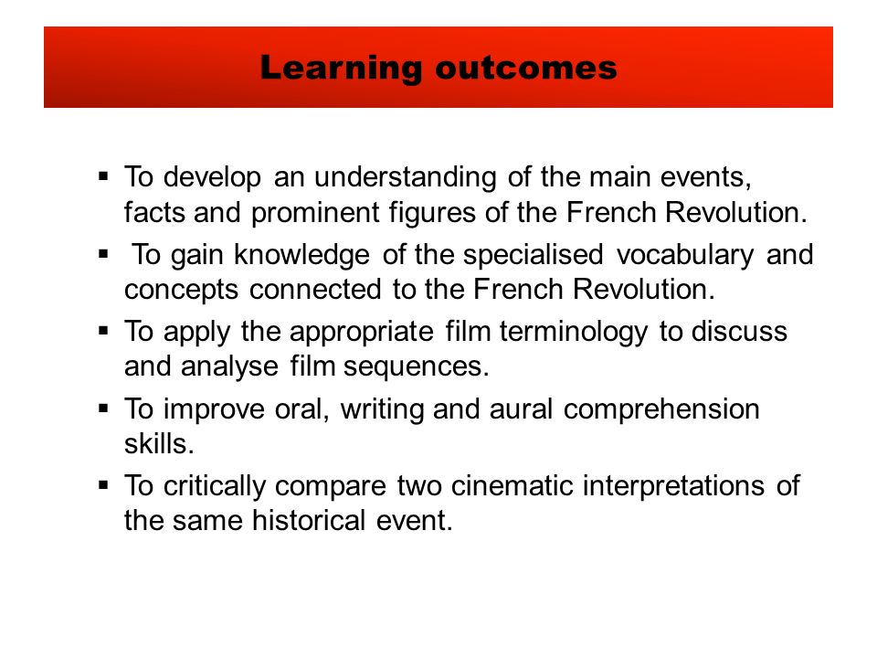 To develop an understanding of the main events, facts and prominent figures of the French Revolution.