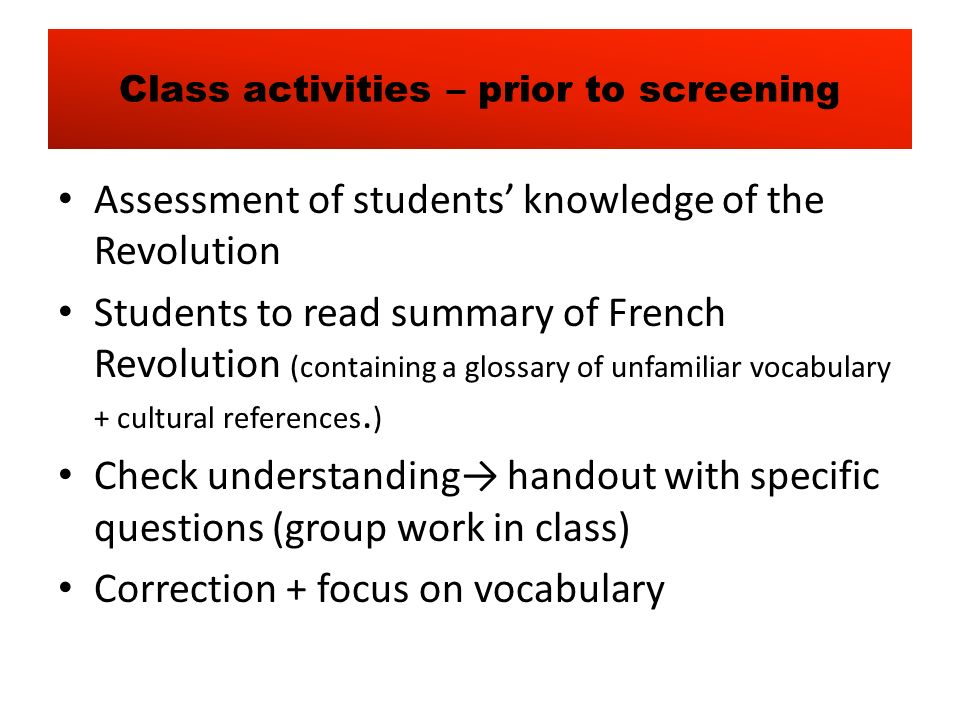 Class activities – prior to screening Assessment of students knowledge of the Revolution Students to read summary of French Revolution (containing a g