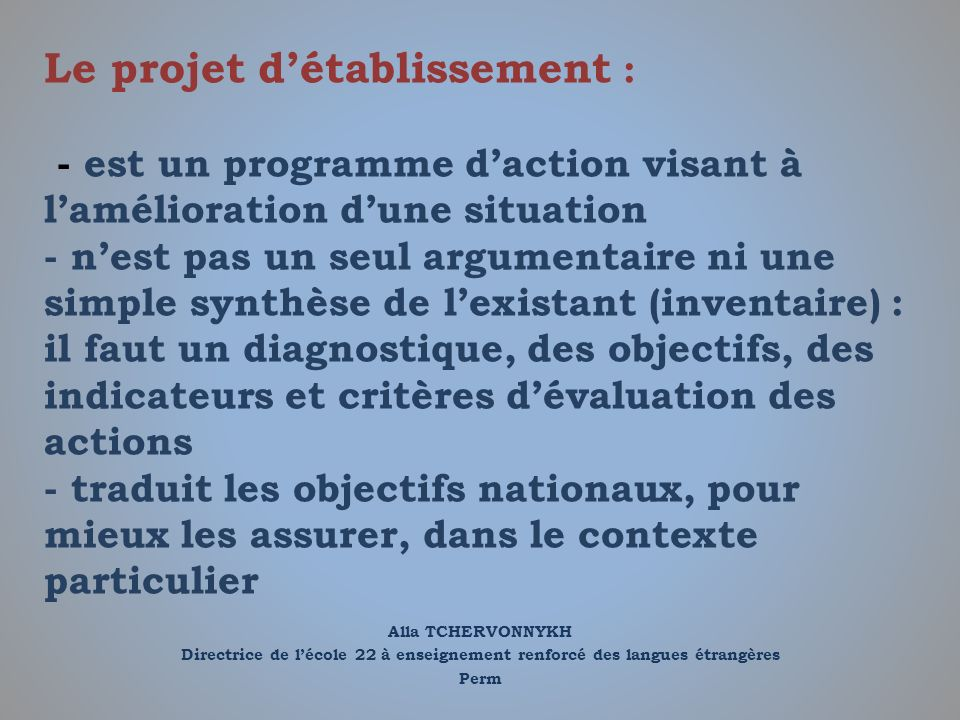Alla TCHERVONNYKH Directrice de lécole 22 à enseignement renforcé des langues étrangères Perm Le projet détablissement : - est un programme daction vi