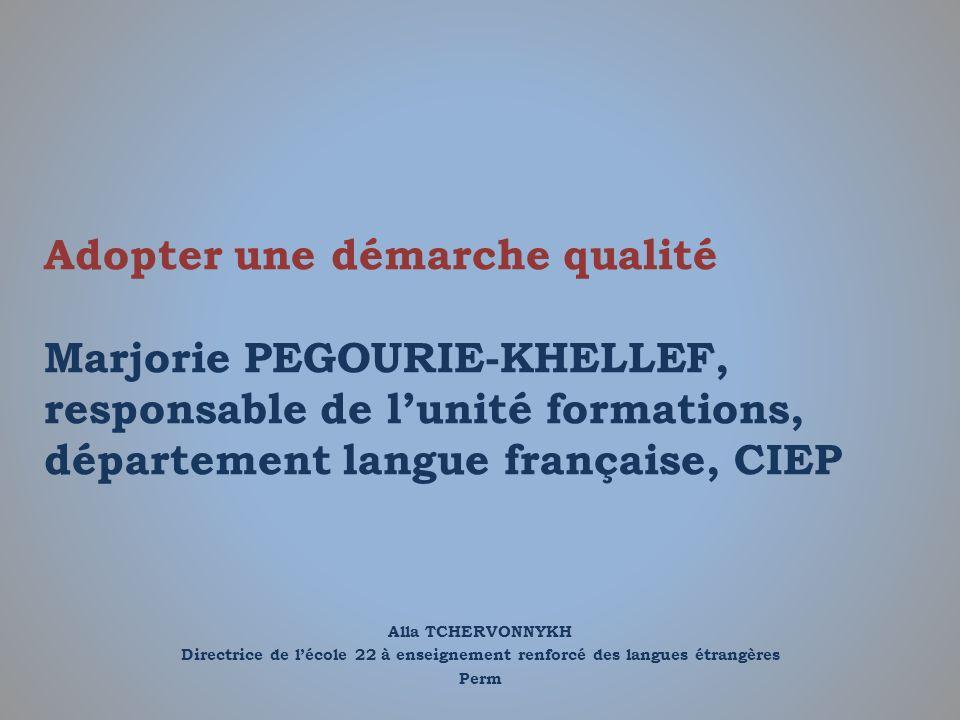 Alla TCHERVONNYKH Directrice de lécole 22 à enseignement renforcé des langues étrangères Perm Adopter une démarche qualité Marjorie PEGOURIE-KHELLEF,