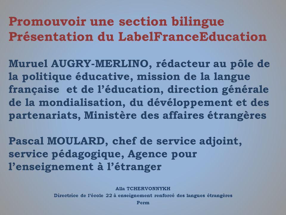 Alla TCHERVONNYKH Directrice de lécole 22 à enseignement renforcé des langues étrangères Perm Promouvoir une section bilingue Présentation du LabelFra