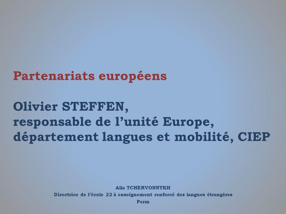 Alla TCHERVONNYKH Directrice de lécole 22 à enseignement renforcé des langues étrangères Perm Partenariats européens Olivier STEFFEN, responsable de l