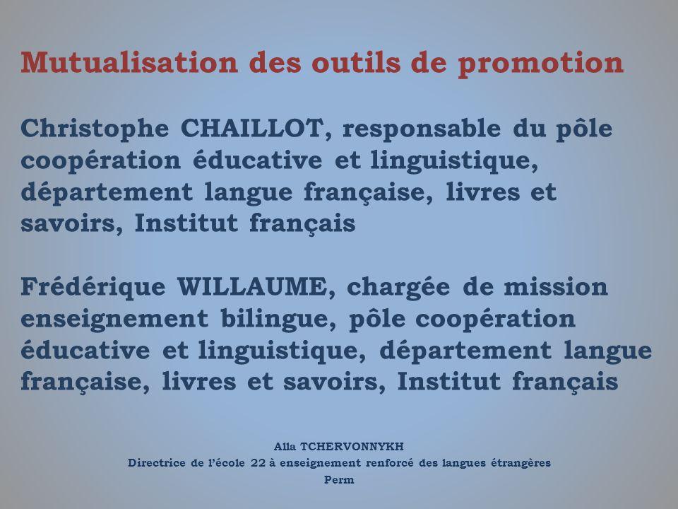 Alla TCHERVONNYKH Directrice de lécole 22 à enseignement renforcé des langues étrangères Perm Mutualisation des outils de promotion Christophe CHAILLO