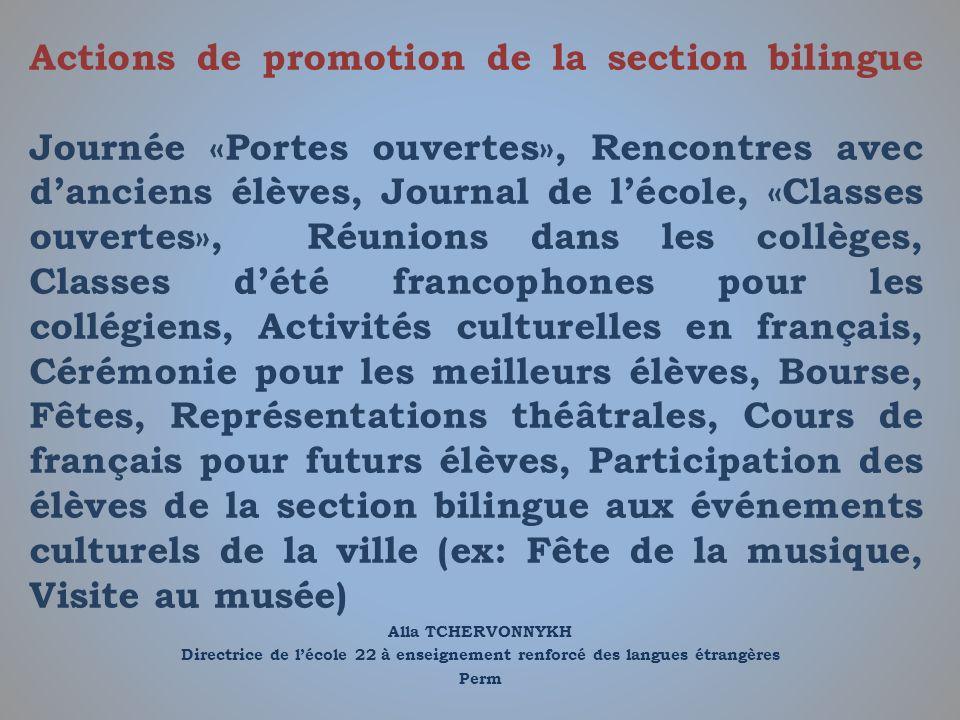 Alla TCHERVONNYKH Directrice de lécole 22 à enseignement renforcé des langues étrangères Perm Actions de promotion de la section bilingue Journée «Por