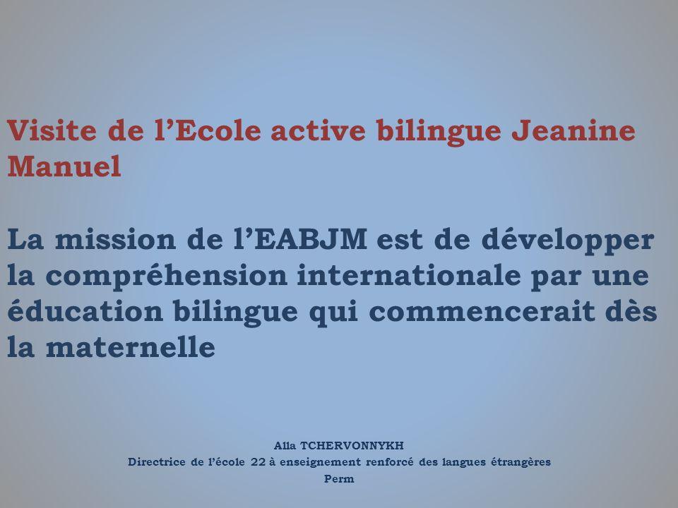 Alla TCHERVONNYKH Directrice de lécole 22 à enseignement renforcé des langues étrangères Perm Visite de lEcole active bilingue Jeanine Manuel La missi