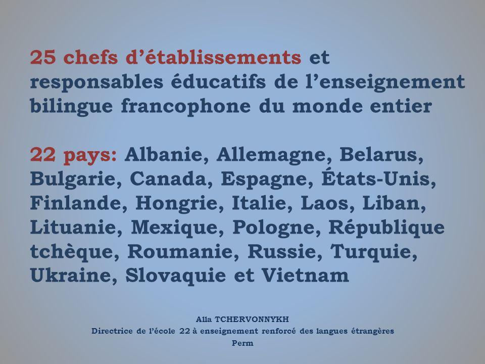 Alla TCHERVONNYKH Directrice de lécole 22 à enseignement renforcé des langues étrangères Perm 25 chefs détablissements et responsables éducatifs de le