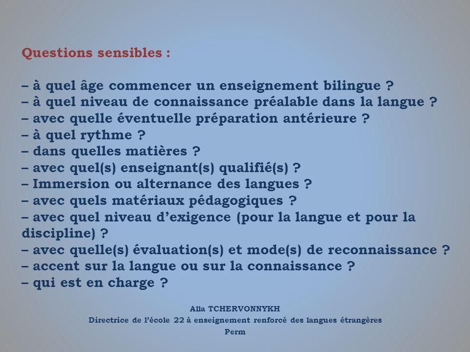 Alla TCHERVONNYKH Directrice de lécole 22 à enseignement renforcé des langues étrangères Perm Questions sensibles : – à quel âge commencer un enseigne