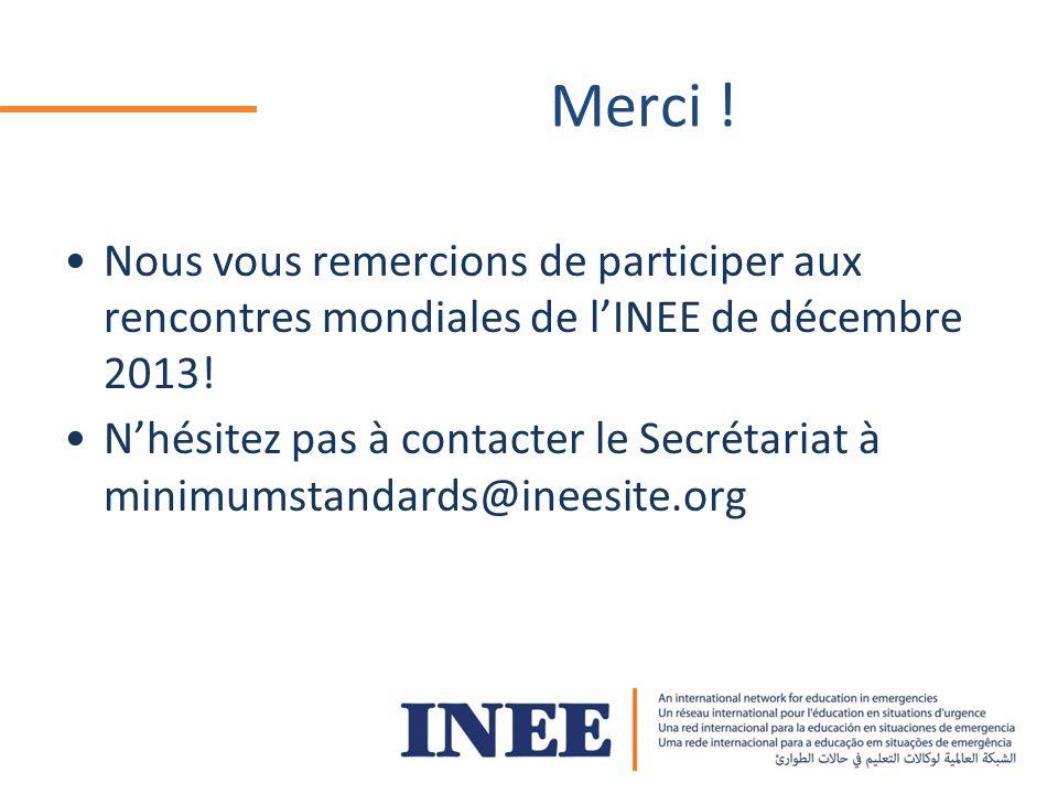 Merci . Nous vous remercions de participer aux rencontres mondiales de lINEE de décembre 2013.
