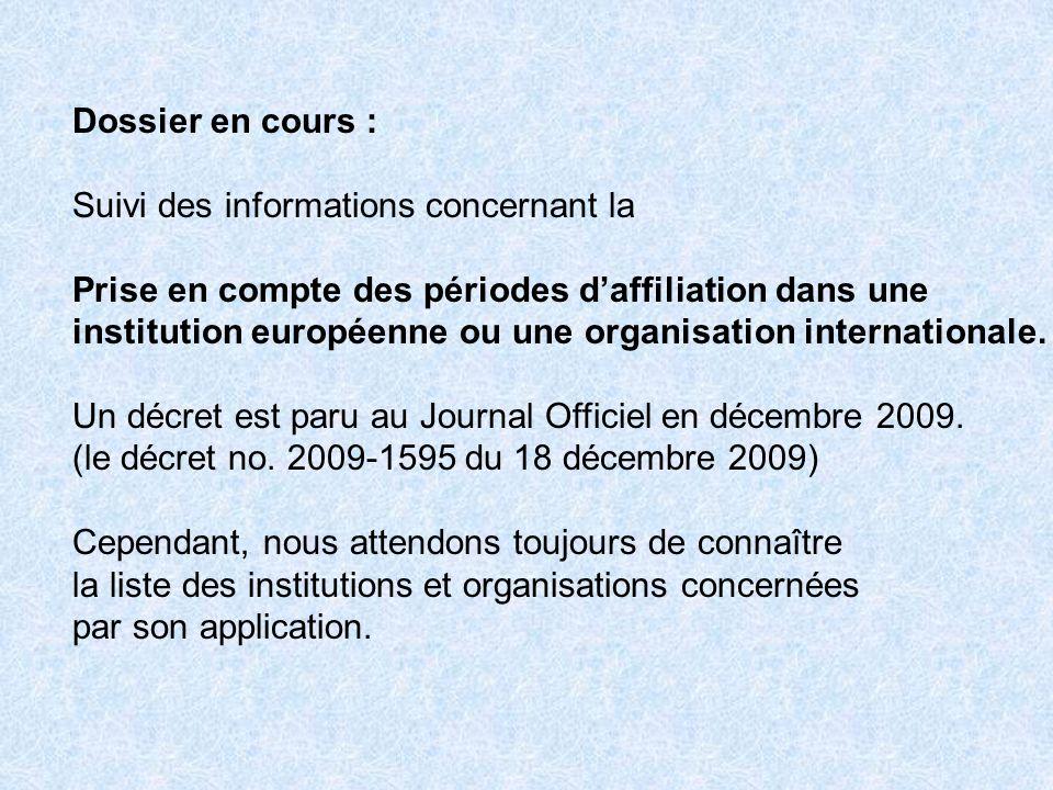 Dossier en cours : Suivi des informations concernant la Prise en compte des périodes daffiliation dans une institution européenne ou une organisation internationale.