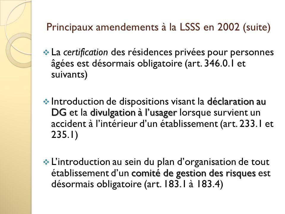 Principaux amendements à la LSSS en 2002 (suite) La certification des résidences privées pour personnes âgées est désormais obligatoire (art.
