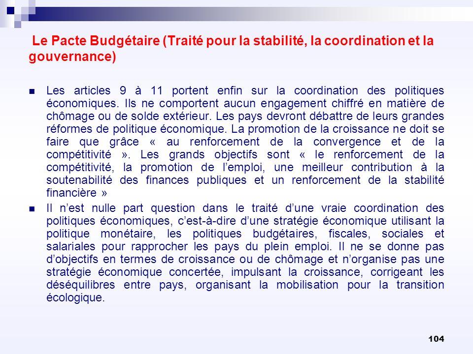 104 Le Pacte Budgétaire (Traité pour la stabilité, la coordination et la gouvernance) Les articles 9 à 11 portent enfin sur la coordination des politi