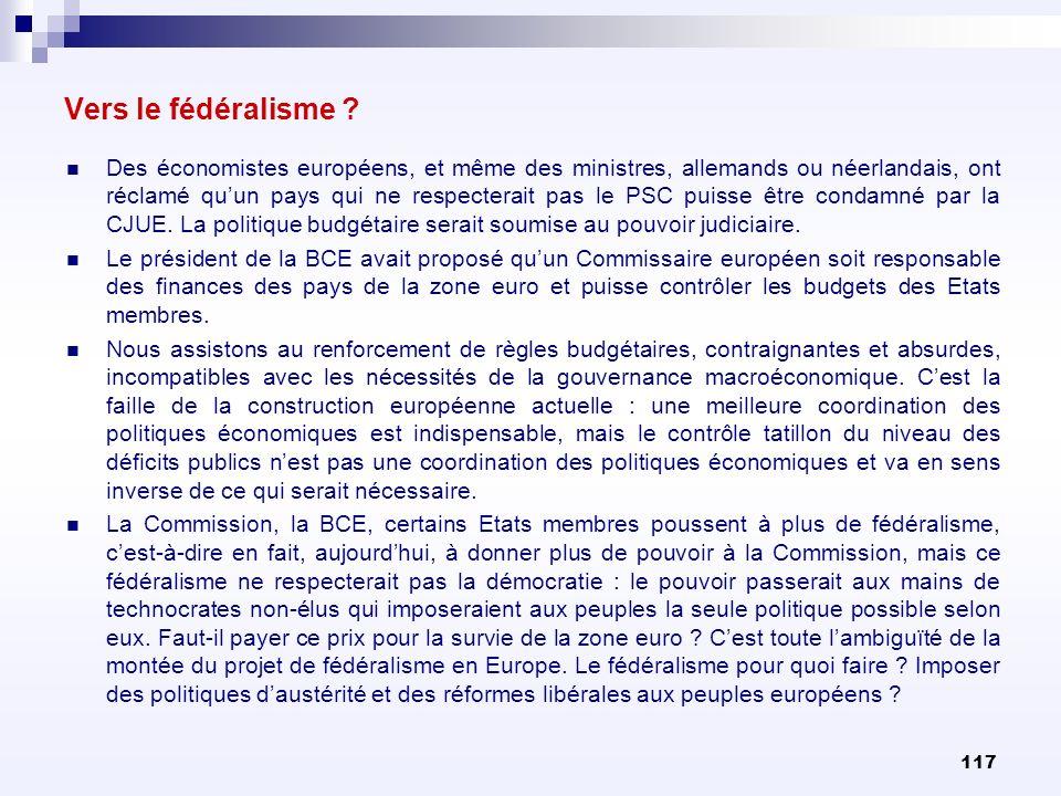 117 Vers le fédéralisme ? Des économistes européens, et même des ministres, allemands ou néerlandais, ont réclamé quun pays qui ne respecterait pas le