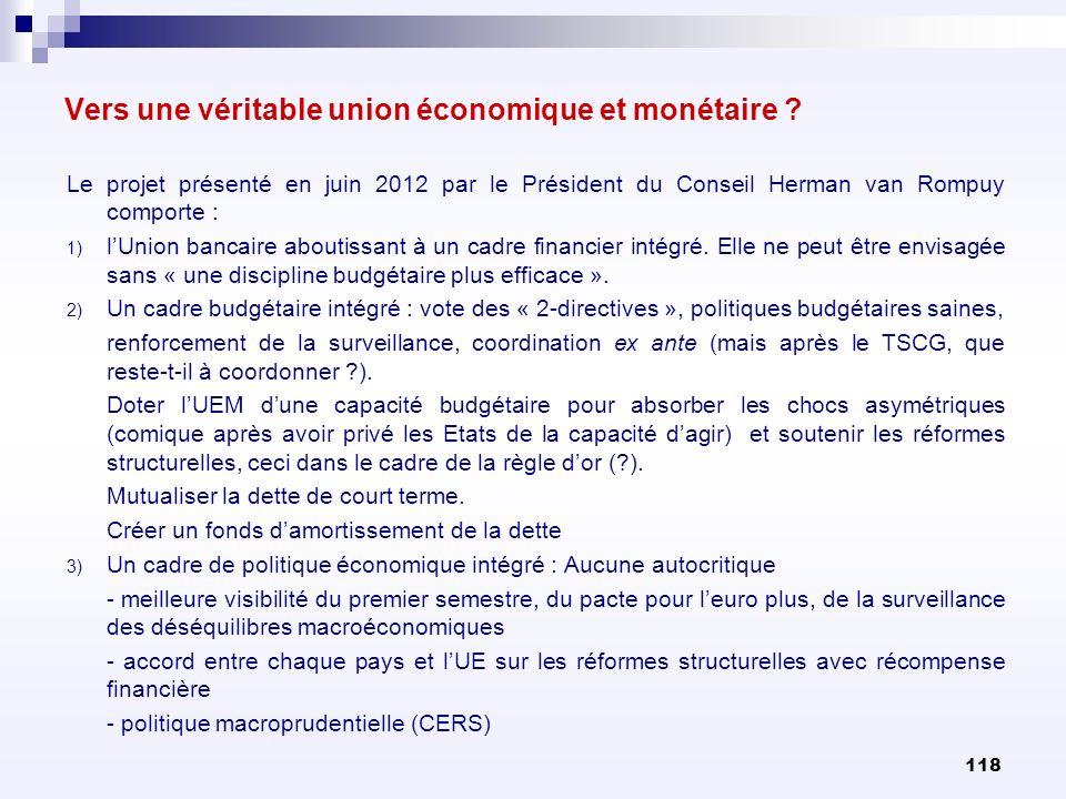 Vers une véritable union économique et monétaire ? Le projet présenté en juin 2012 par le Président du Conseil Herman van Rompuy comporte : 1) lUnion