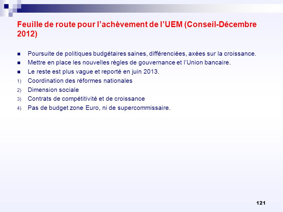 Feuille de route pour lachèvement de lUEM (Conseil-Décembre 2012) Poursuite de politiques budgétaires saines, différenciées, axées sur la croissance.