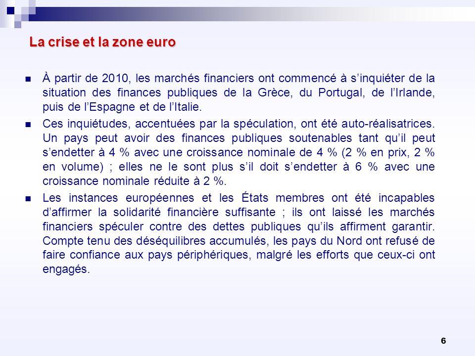 6 La crise et la zone euro À partir de 2010, les marchés financiers ont commencé à sinquiéter de la situation des finances publiques de la Grèce, du P