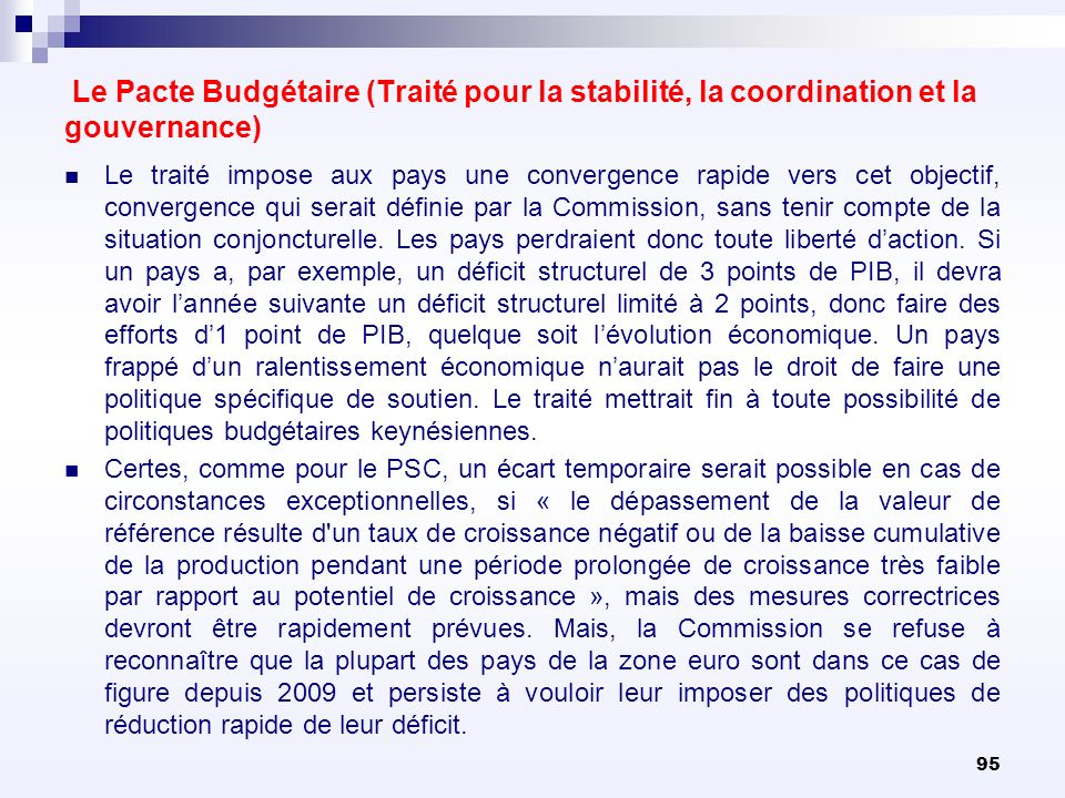 95 Le Pacte Budgétaire (Traité pour la stabilité, la coordination et la gouvernance) Le traité impose aux pays une convergence rapide vers cet objecti
