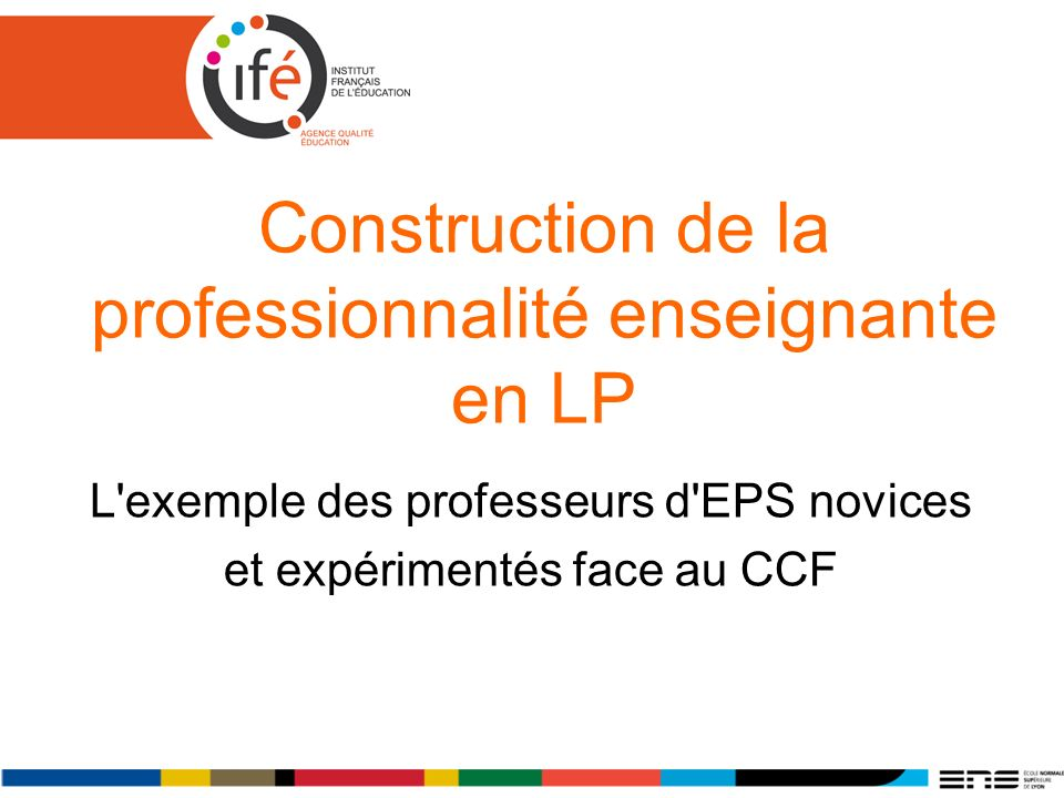 Construction de la professionnalité enseignante en LP L exemple des professeurs d EPS novices et expérimentés face au CCF