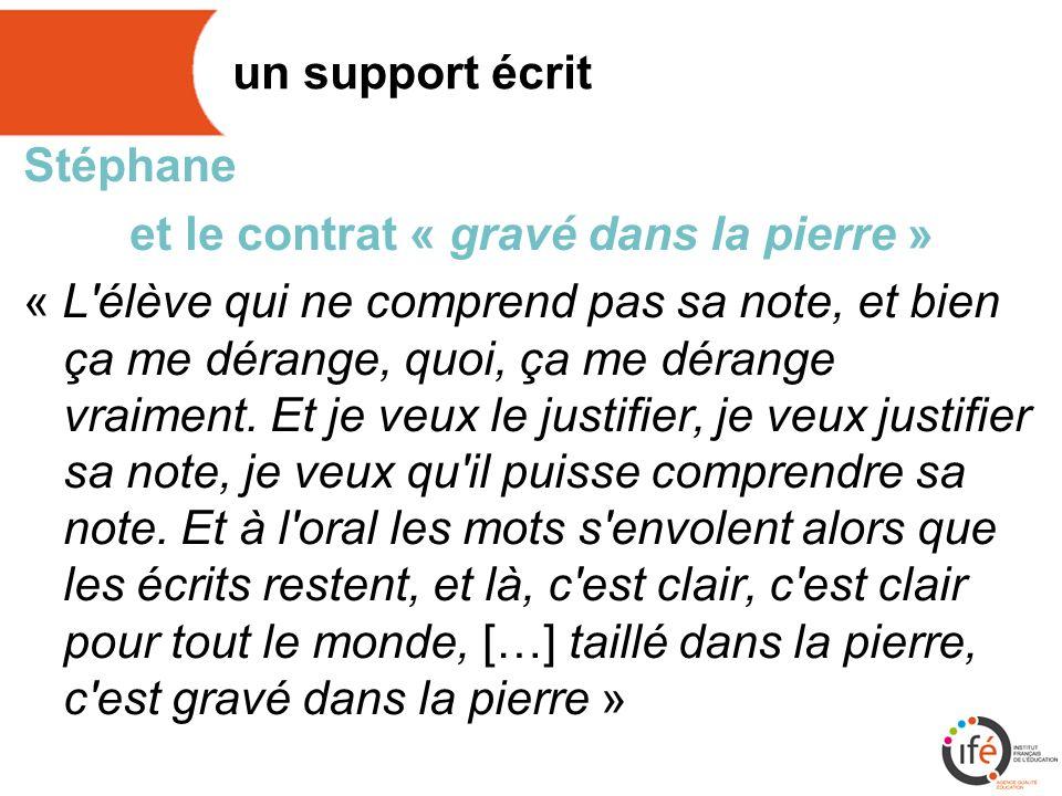 un support écrit Stéphane et le contrat « gravé dans la pierre » « L élève qui ne comprend pas sa note, et bien ça me dérange, quoi, ça me dérange vraiment.