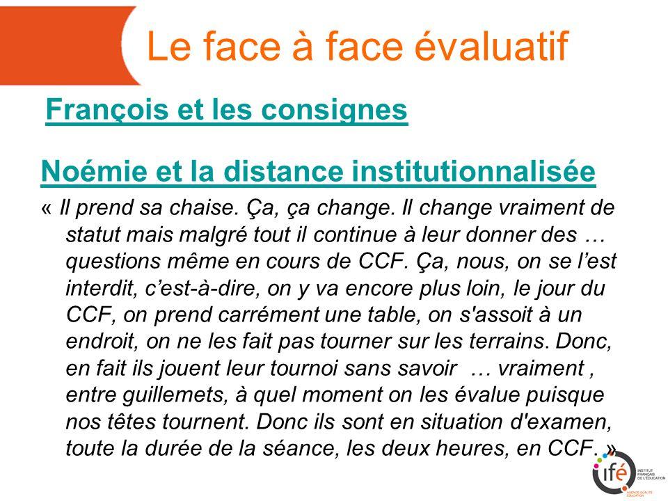Le face à face évaluatif François et les consignes Noémie et la distance institutionnalisée « Il prend sa chaise.