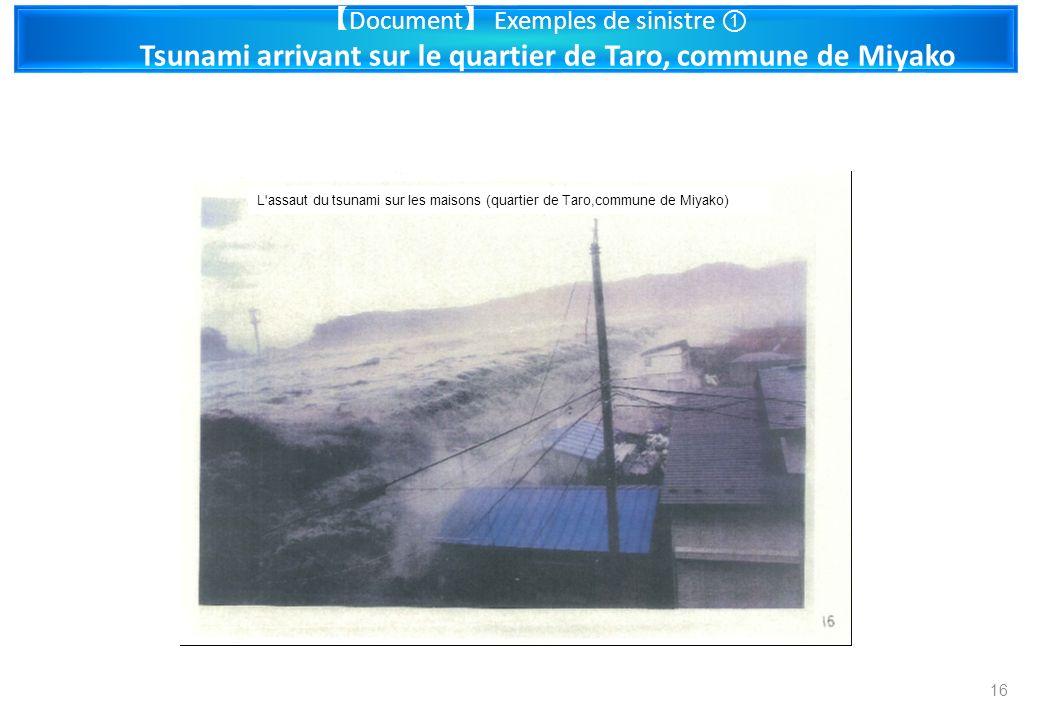 Document Exemples de sinistre Tsunami arrivant sur le quartier de Taro, commune de Miyako 16 L'assaut du tsunami sur les maisons (quartier de Taro,com