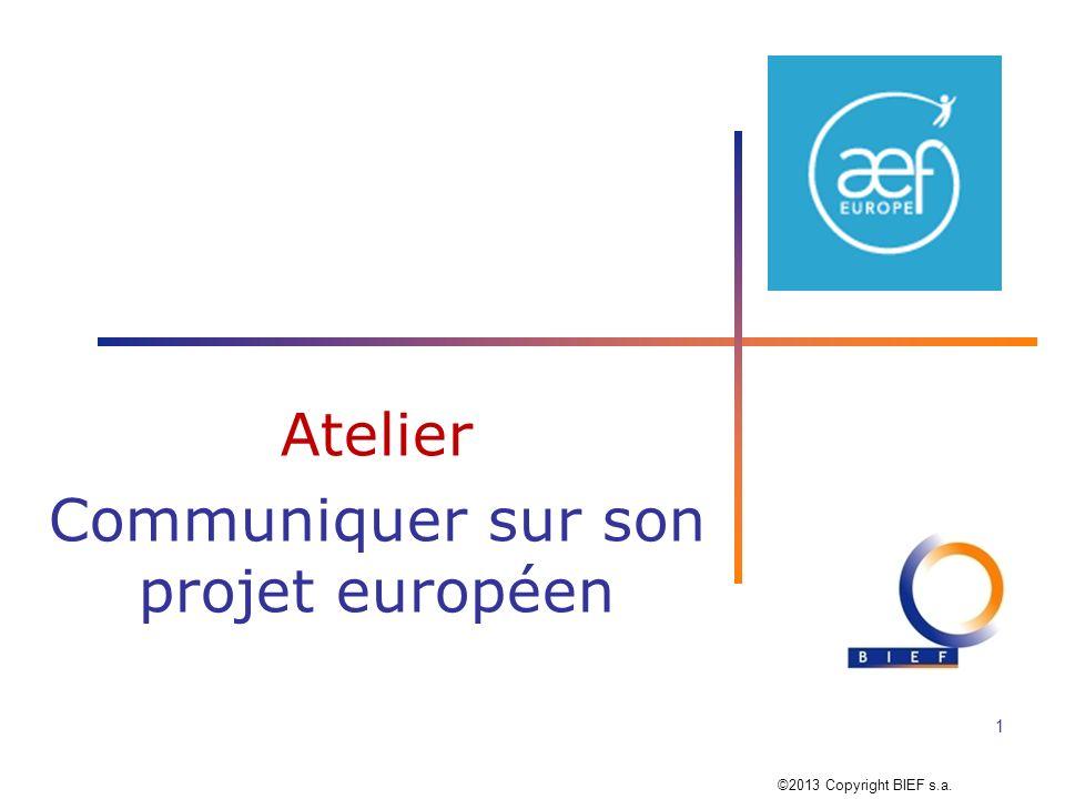 Atelier Communiquer sur son projet européen 1 ©2013 Copyright BIEF s.a.