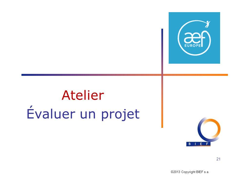 Atelier Évaluer un projet 21 ©2013 Copyright BIEF s.a.
