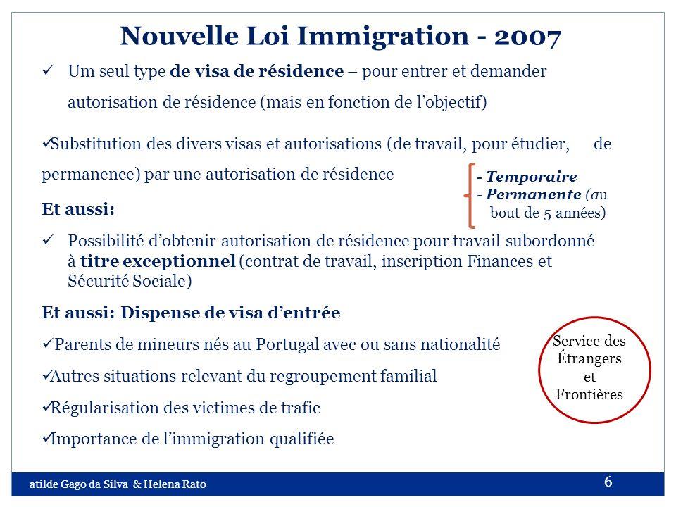 atilde Gago da Silva & Helena Rato 6 Nouvelle Loi Immigration - 2007 Um seul type de visa de résidence – pour entrer et demander autorisation de résid