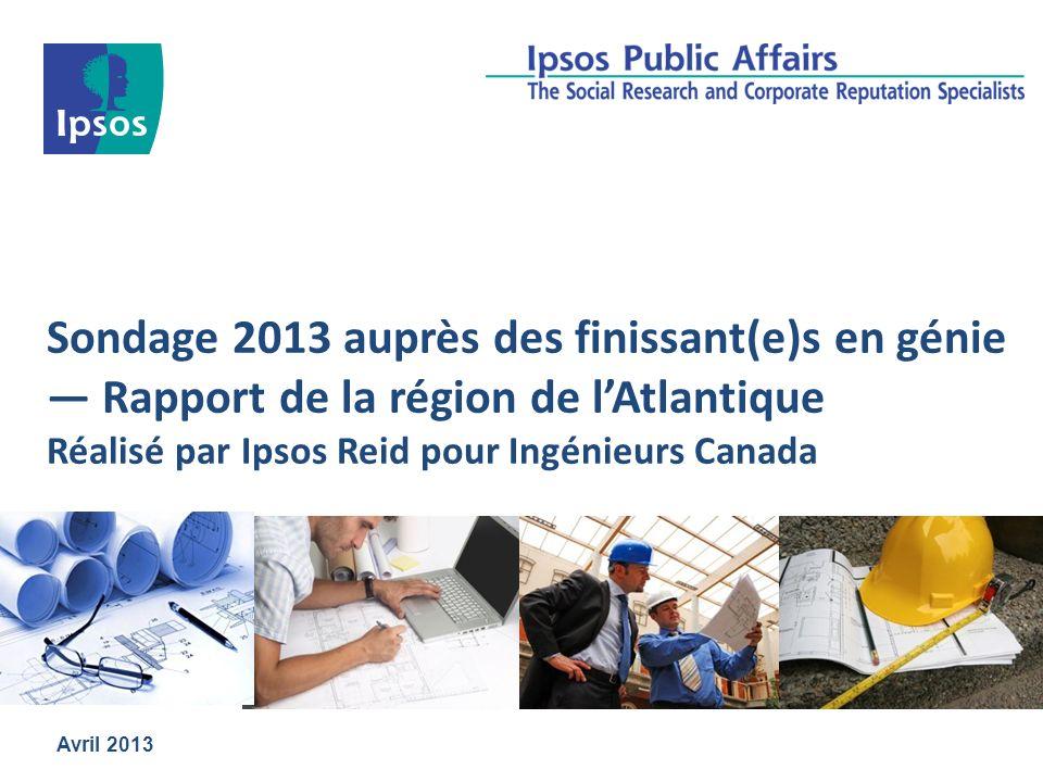 Sondage 2013 auprès des finissant(e)s en génie Rapport de la région de lAtlantique Réalisé par Ipsos Reid pour Ingénieurs Canada Avril 2013