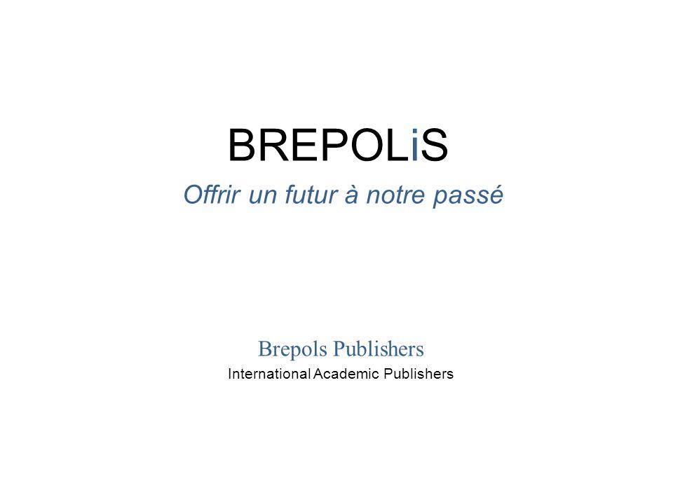 BREPOLiS Offrir un futur à notre passé Brepols Publishers International Academic Publishers