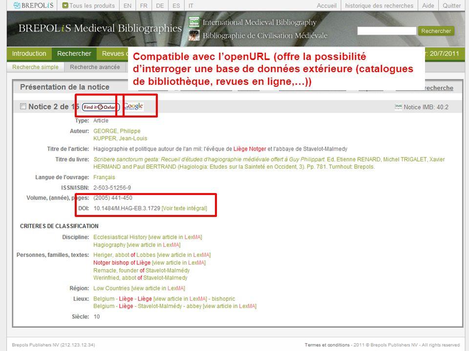 Compatible avec lopenURL (offre la possibilité dinterroger une base de données extérieure (catalogues de bibliothèque, revues en ligne,…))