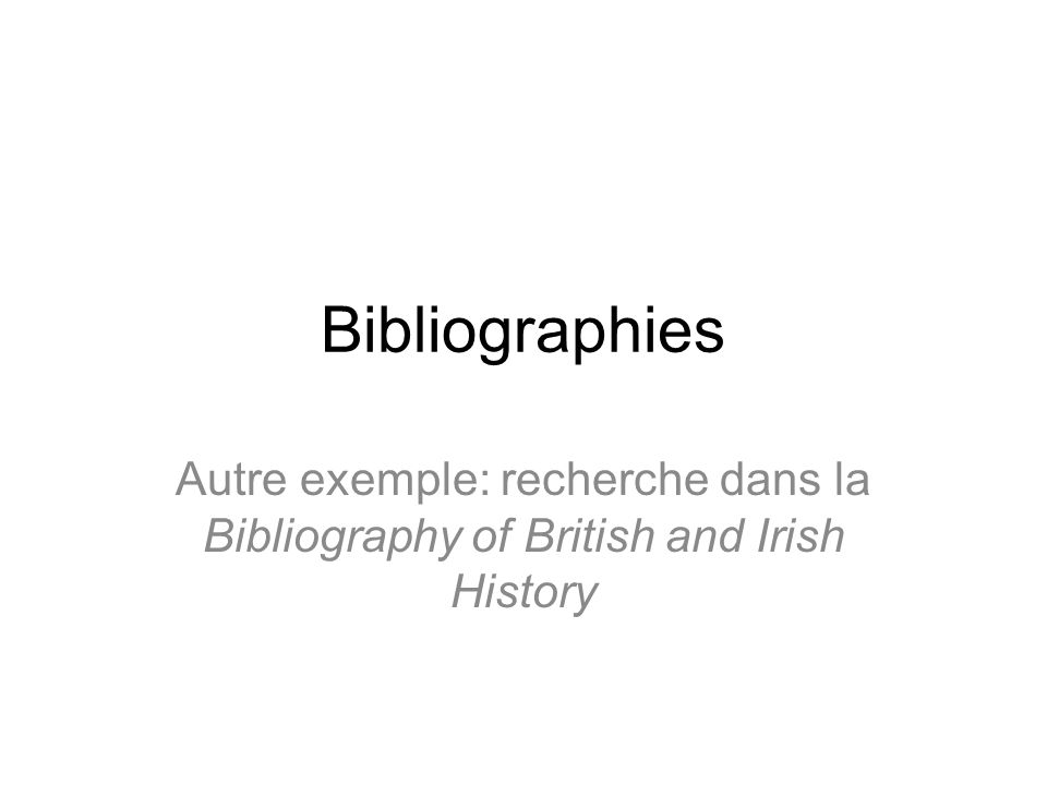 Bibliographies Autre exemple: recherche dans la Bibliography of British and Irish History