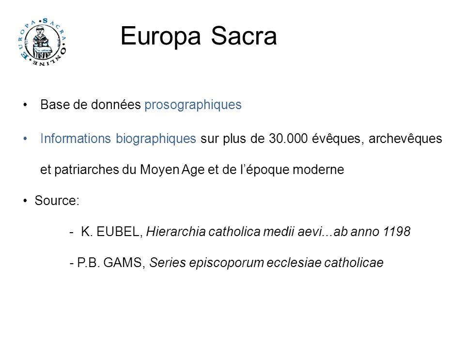 Europa Sacra Base de données prosographiques Informations biographiques sur plus de 30.000 évêques, archevêques et patriarches du Moyen Age et de lépoque moderne Source: - K.