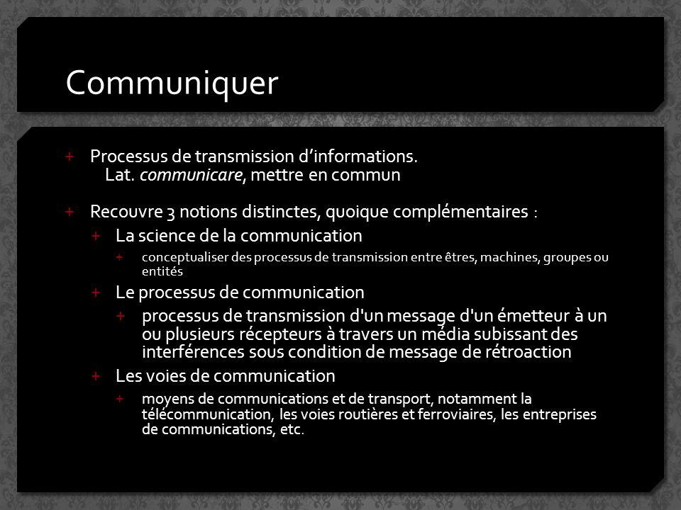 Communiquer + Processus de transmission dinformations.