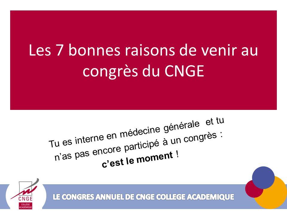 Les 7 bonnes raisons de venir au congrès du CNGE Tu es interne en médecine générale et tu nas pas encore participé à un congrès : cest le moment !