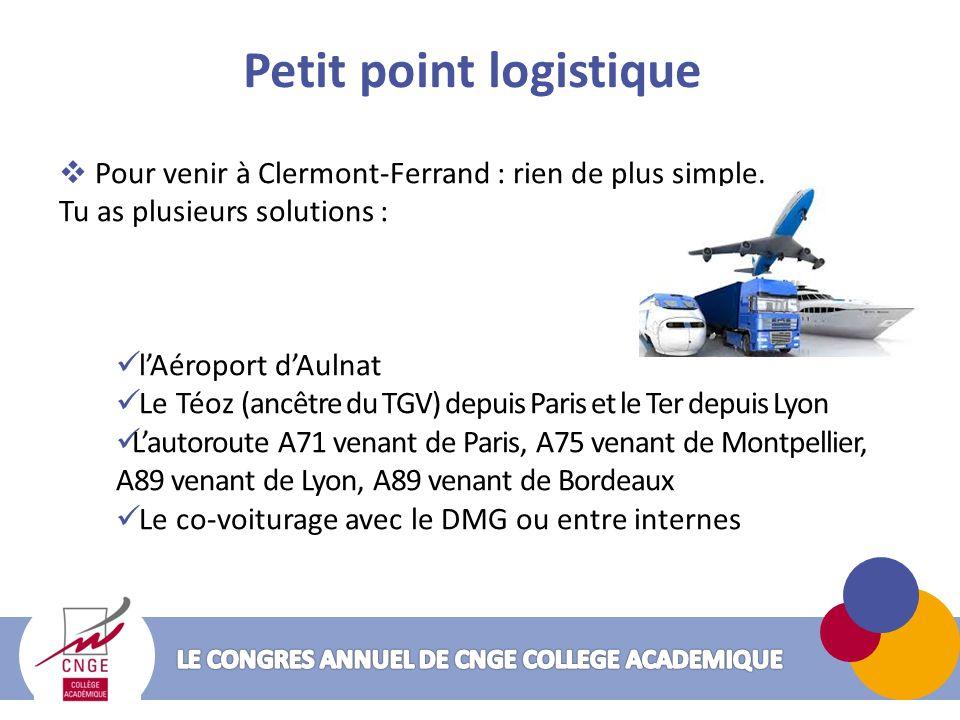 Petit point logistique Pour venir à Clermont-Ferrand : rien de plus simple. Tu as plusieurs solutions : lAéroport dAulnat Le Téoz (ancêtre du TGV) dep
