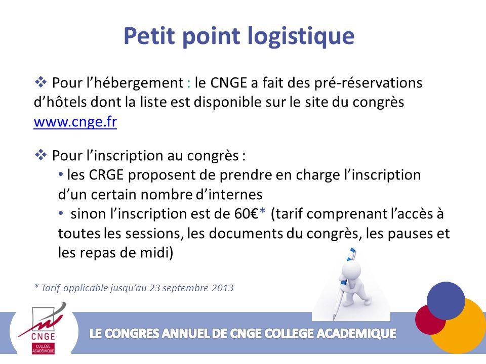 Petit point logistique Pour lhébergement : le CNGE a fait des pré-réservations dhôtels dont la liste est disponible sur le site du congrès www.cnge.fr